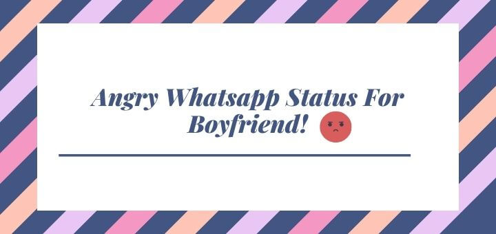 Angry Whatsapp Status For Boyfriend