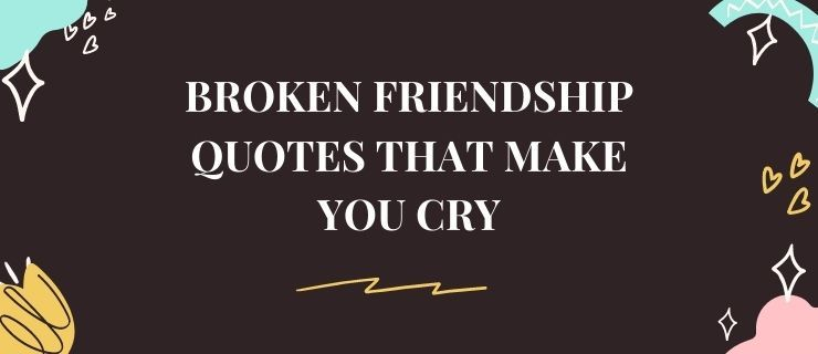 Broken Friendship Quotes That Make You Cry