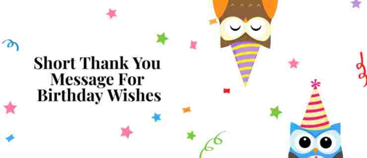Short thankyou message for birthday wishes